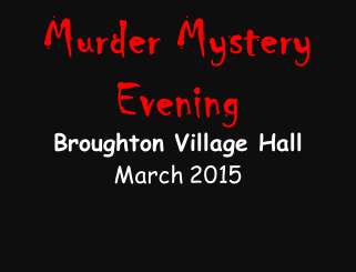 Murder Mystery Evening  Broughton Village Hall  March 2015