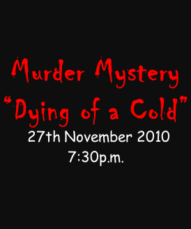 "Murder Mystery  ""Dying of a Cold""   27th November 2010 7:30p.m."
